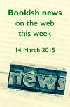 Bookish news on the web this week - 14 March 2015