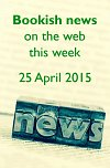 Bookish news on the web this week - 25 April 2015