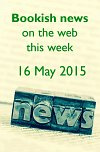 Bookish news on the web this week - 16 May 2015
