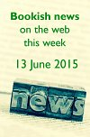 Bookish news on the web this week - 13 June 2015