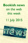 Bookish news on the web this week - 11 July 2015