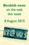 Bookish news on the web this week -  8 August 2015