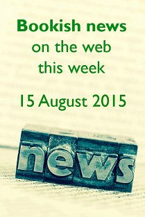 Bookish news on the web this week -  15 August 2015
