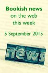 Bookish news on the web this week -  5 September 2015