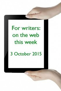 For writers: on the web this week - 3 October 2015