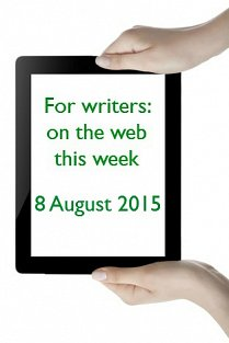 For writers: on the web this week - 8 August 2015