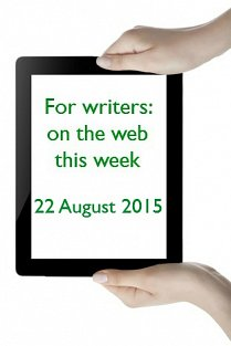 For writers: on the web this week - 22 August 2015